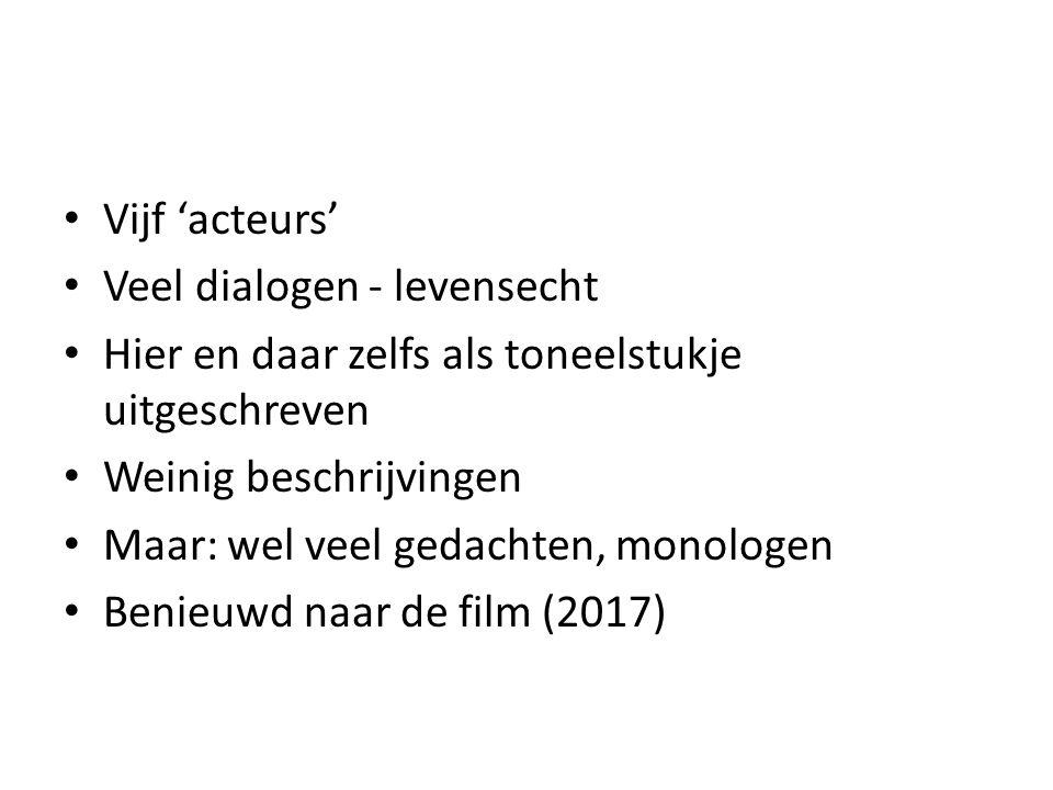 Vijf 'acteurs' Veel dialogen - levensecht Hier en daar zelfs als toneelstukje uitgeschreven Weinig beschrijvingen Maar: wel veel gedachten, monologen Benieuwd naar de film (2017)