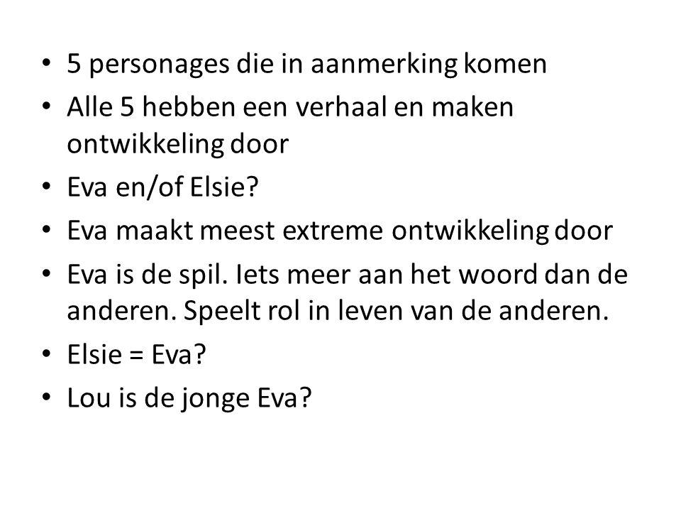 5 personages die in aanmerking komen Alle 5 hebben een verhaal en maken ontwikkeling door Eva en/of Elsie.