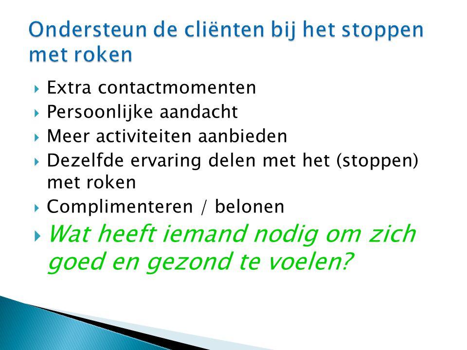  Extra contactmomenten  Persoonlijke aandacht  Meer activiteiten aanbieden  Dezelfde ervaring delen met het (stoppen) met roken  Complimenteren /