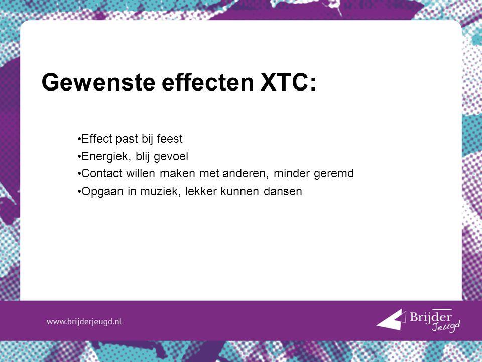 Gewenste effecten XTC: Effect past bij feest Energiek, blij gevoel Contact willen maken met anderen, minder geremd Opgaan in muziek, lekker kunnen dan