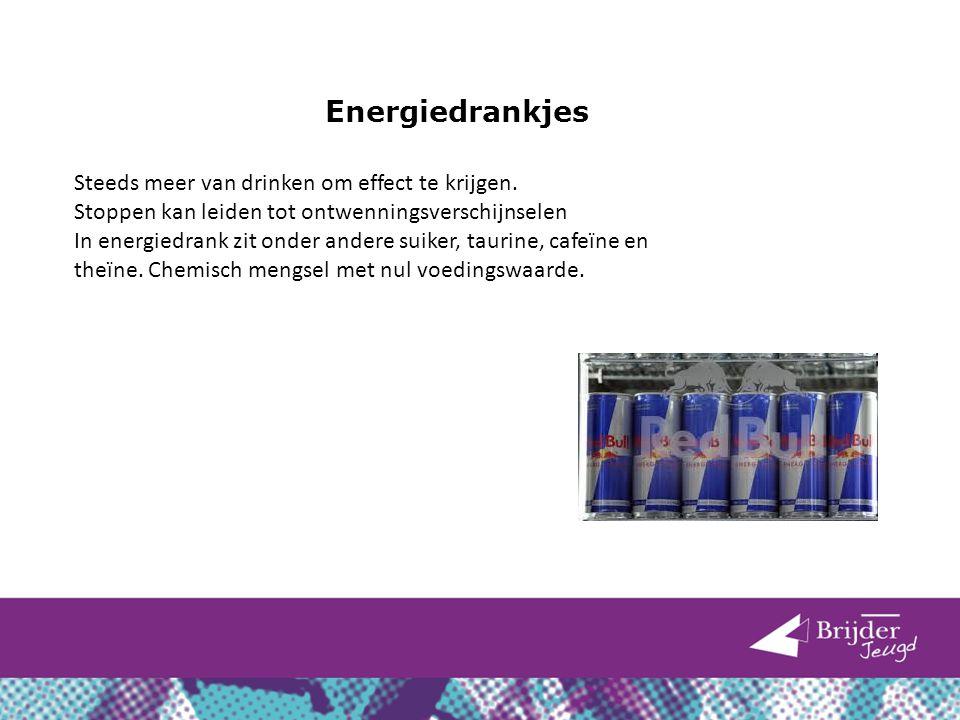 Energiedrankjes Steeds meer van drinken om effect te krijgen. Stoppen kan leiden tot ontwenningsverschijnselen In energiedrank zit onder andere suiker