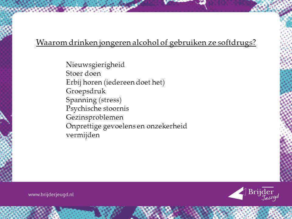 Waarom drinken jongeren alcohol of gebruiken ze softdrugs? Nieuwsgierigheid Stoer doen Erbij horen (iedereen doet het) Groepsdruk Spanning (stress) Ps