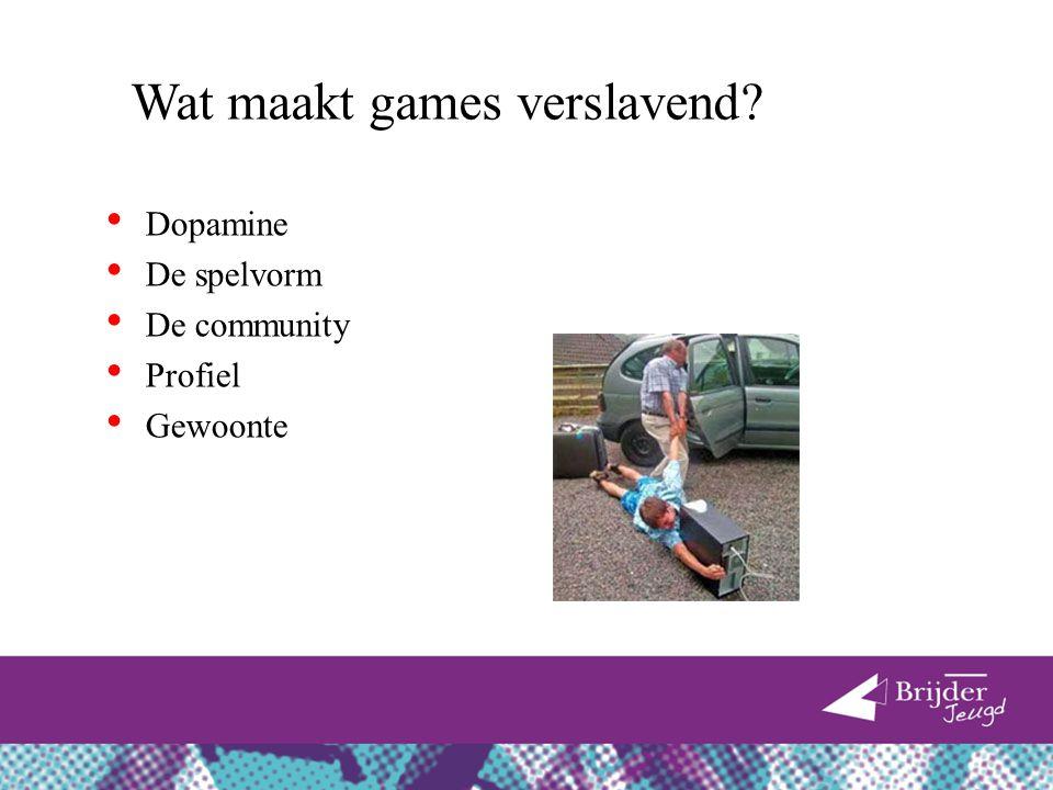 Wat maakt games verslavend? Dopamine De spelvorm De community Profiel Gewoonte