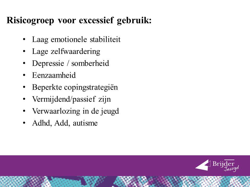 Risicogroep voor excessief gebruik: Laag emotionele stabiliteit Lage zelfwaardering Depressie / somberheid Eenzaamheid Beperkte copingstrategiën Vermi