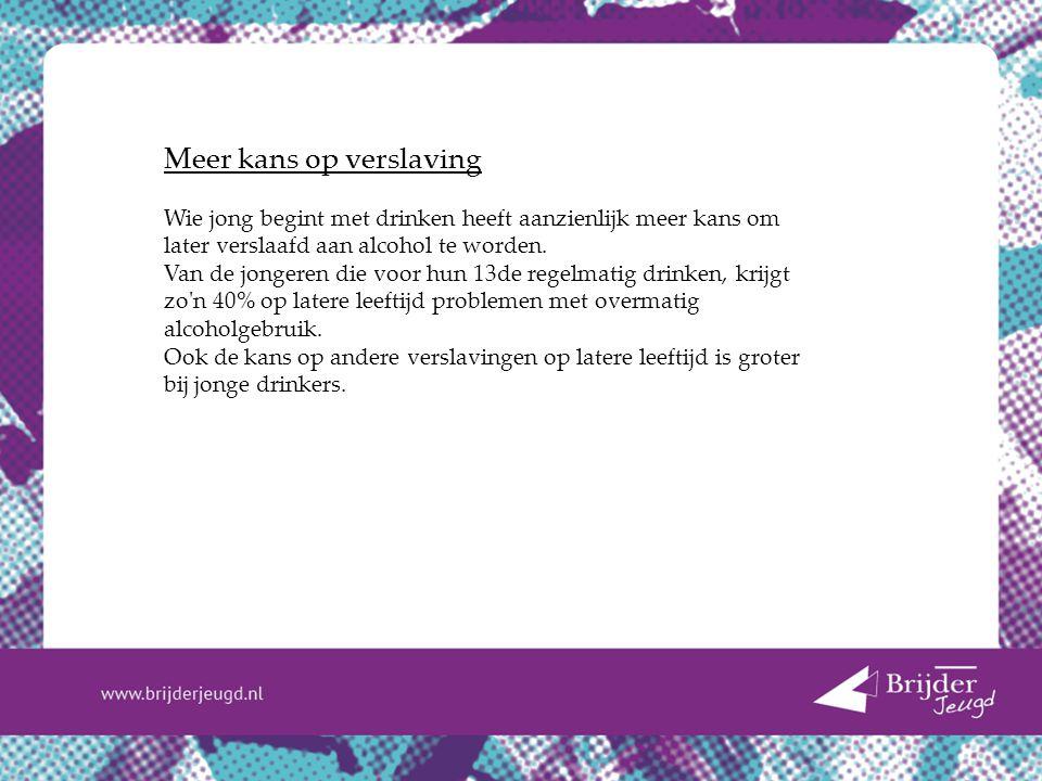 Meer kans op verslaving Wie jong begint met drinken heeft aanzienlijk meer kans om later verslaafd aan alcohol te worden. Van de jongeren die voor hun
