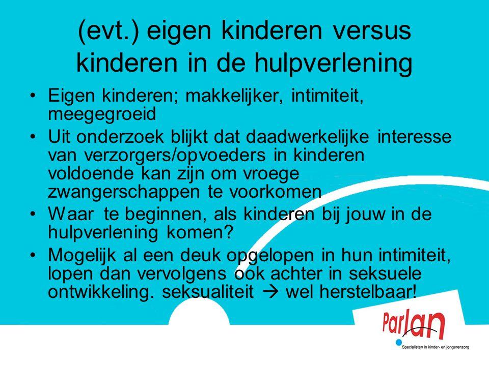 (evt.) eigen kinderen versus kinderen in de hulpverlening Eigen kinderen; makkelijker, intimiteit, meegegroeid Uit onderzoek blijkt dat daadwerkelijke