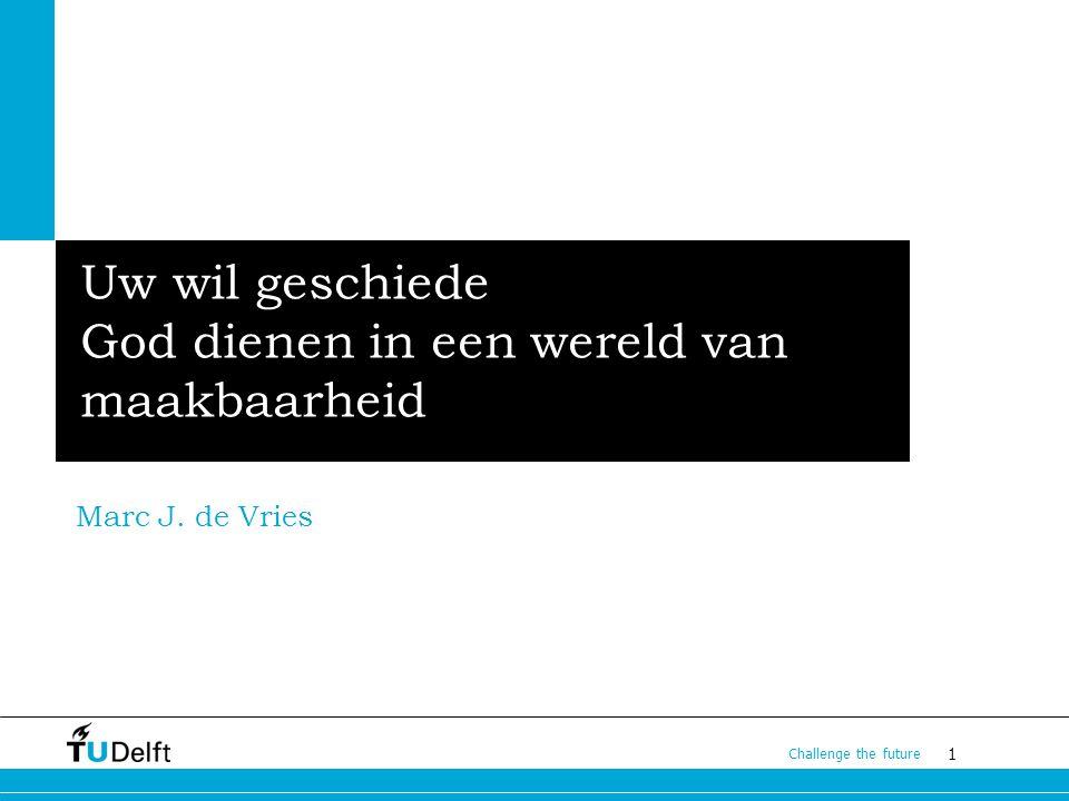 1 Challenge the future Uw wil geschiede God dienen in een wereld van maakbaarheid Marc J. de Vries