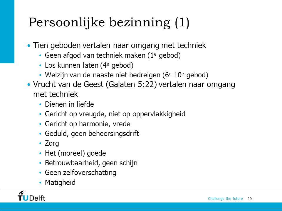 15 Challenge the future Persoonlijke bezinning (1) Tien geboden vertalen naar omgang met techniek Geen afgod van techniek maken (1 e gebod) Los kunnen