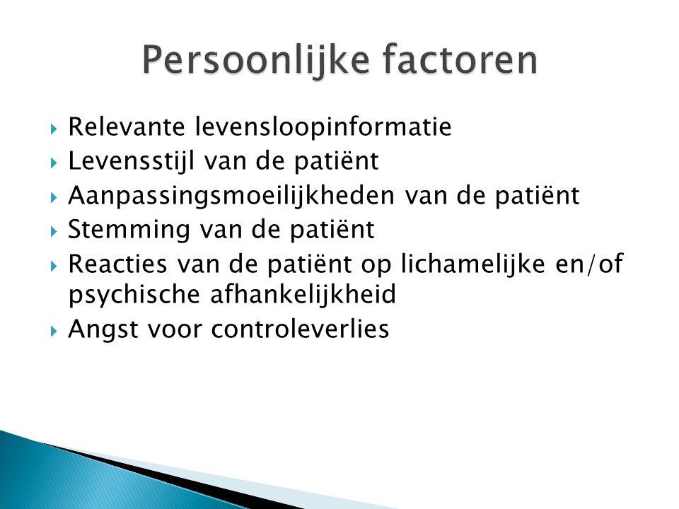 Relevante levensloopinformatie  Levensstijl van de patiënt  Aanpassingsmoeilijkheden van de patiënt  Stemming van de patiënt  Reacties van de pa