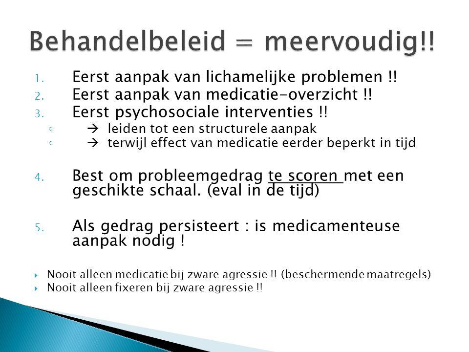 1. Eerst aanpak van lichamelijke problemen !! 2. Eerst aanpak van medicatie-overzicht !! 3. Eerst psychosociale interventies !! ◦  leiden tot een str
