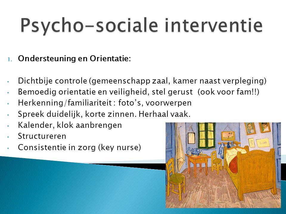 1. Ondersteuning en Orientatie: Dichtbije controle (gemeenschapp zaal, kamer naast verpleging) Bemoedig orientatie en veiligheid, stel gerust (ook voo
