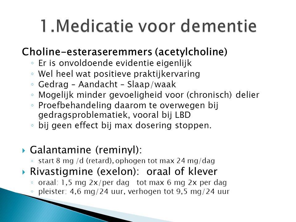Choline-esteraseremmers (acetylcholine) ◦ Er is onvoldoende evidentie eigenlijk ◦ Wel heel wat positieve praktijkervaring ◦ Gedrag – Aandacht – Slaap/