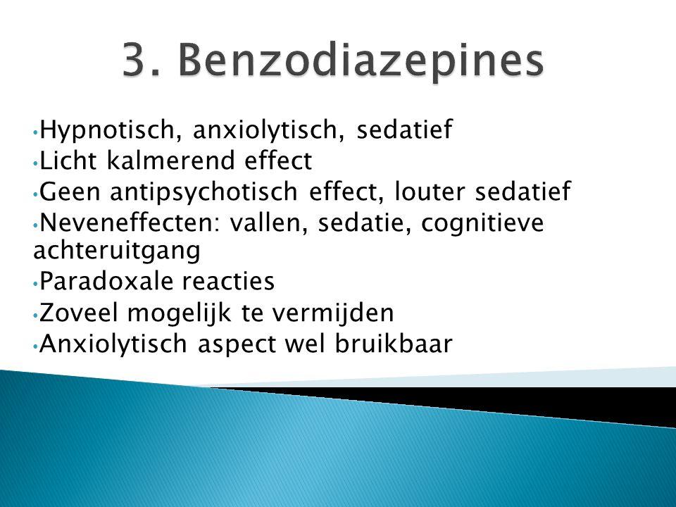 Hypnotisch, anxiolytisch, sedatief Licht kalmerend effect Geen antipsychotisch effect, louter sedatief Neveneffecten: vallen, sedatie, cognitieve acht