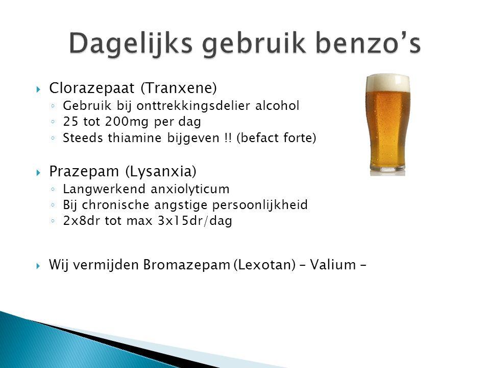  Clorazepaat (Tranxene) ◦ Gebruik bij onttrekkingsdelier alcohol ◦ 25 tot 200mg per dag ◦ Steeds thiamine bijgeven !! (befact forte)  Prazepam (Lysa