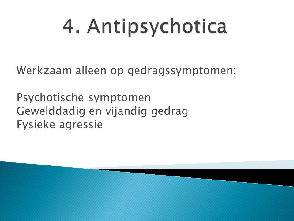 Werkzaam alleen op gedragssymptomen: Psychotische symptomen Gewelddadig en vijandig gedrag Fysieke agressie