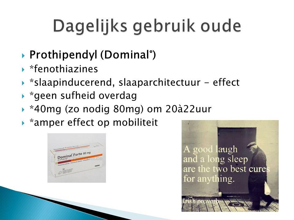  Prothipendyl (Dominal°)  *fenothiazines  *slaapinducerend, slaaparchitectuur - effect  *geen sufheid overdag  *40mg (zo nodig 80mg) om 20à22uur
