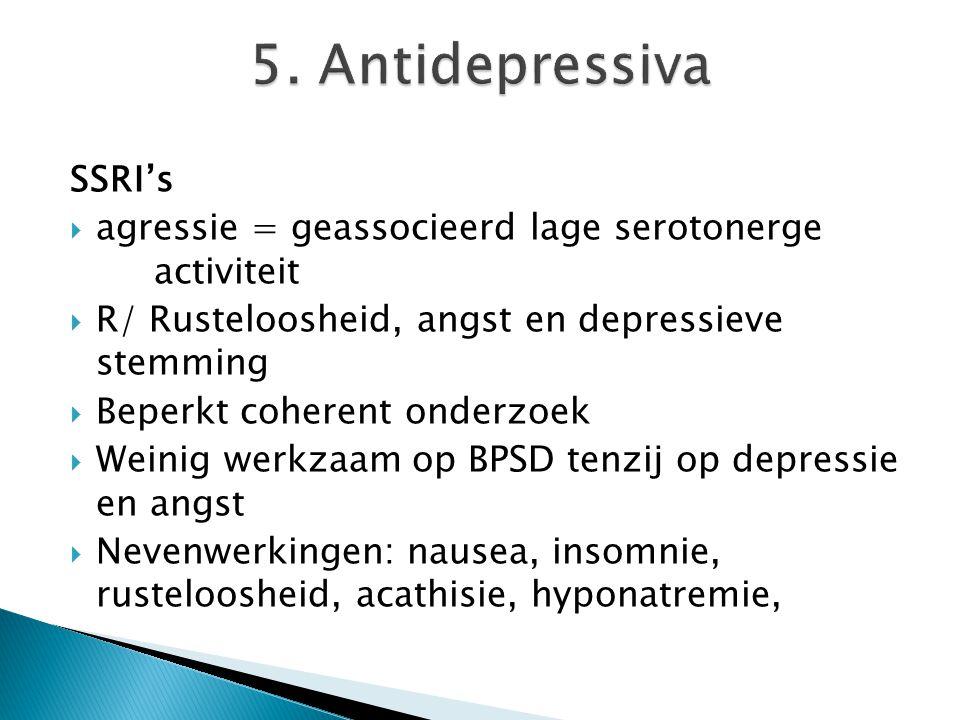 SSRI's  agressie = geassocieerd lage serotonerge activiteit  R/ Rusteloosheid, angst en depressieve stemming  Beperkt coherent onderzoek  Weinig w