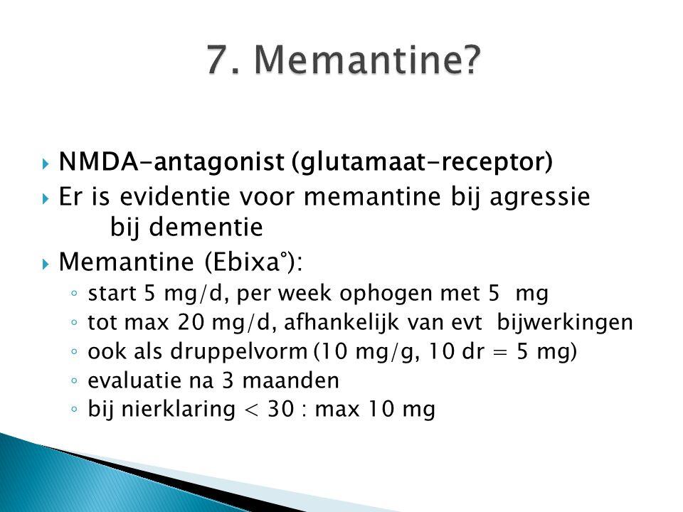  NMDA-antagonist (glutamaat-receptor)  Er is evidentie voor memantine bij agressie bij dementie  Memantine (Ebixa°): ◦ start 5 mg/d, per week ophog