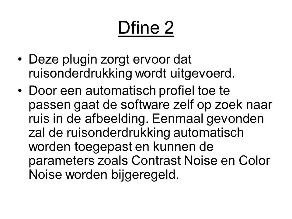 Dfine 2 Deze plugin zorgt ervoor dat ruisonderdrukking wordt uitgevoerd. Door een automatisch profiel toe te passen gaat de software zelf op zoek naar