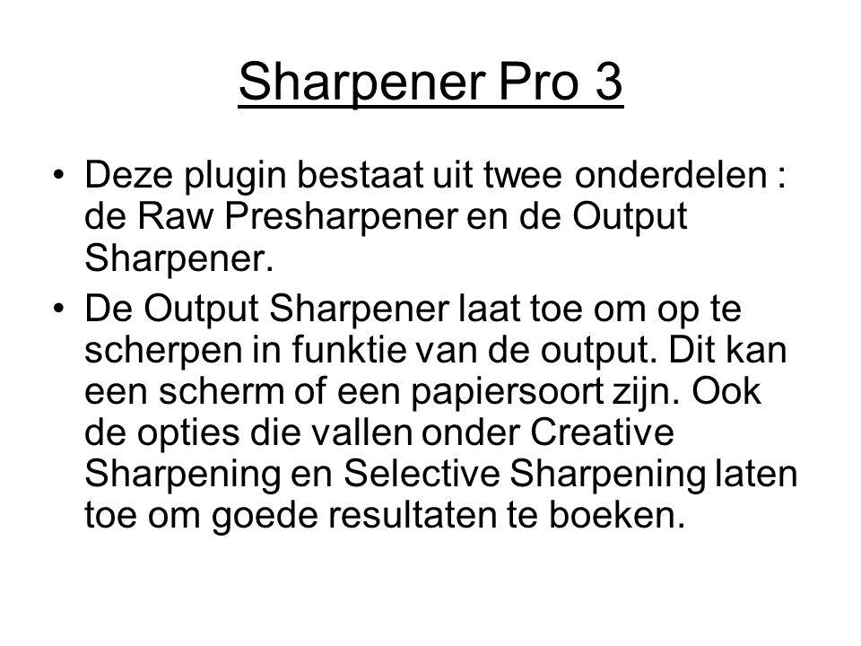 Sharpener Pro 3 Deze plugin bestaat uit twee onderdelen : de Raw Presharpener en de Output Sharpener. De Output Sharpener laat toe om op te scherpen i