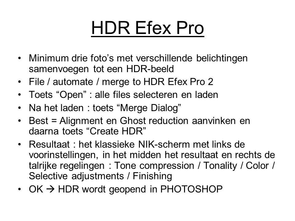"""HDR Efex Pro Minimum drie foto's met verschillende belichtingen samenvoegen tot een HDR-beeld File / automate / merge to HDR Efex Pro 2 Toets """"Open"""" :"""