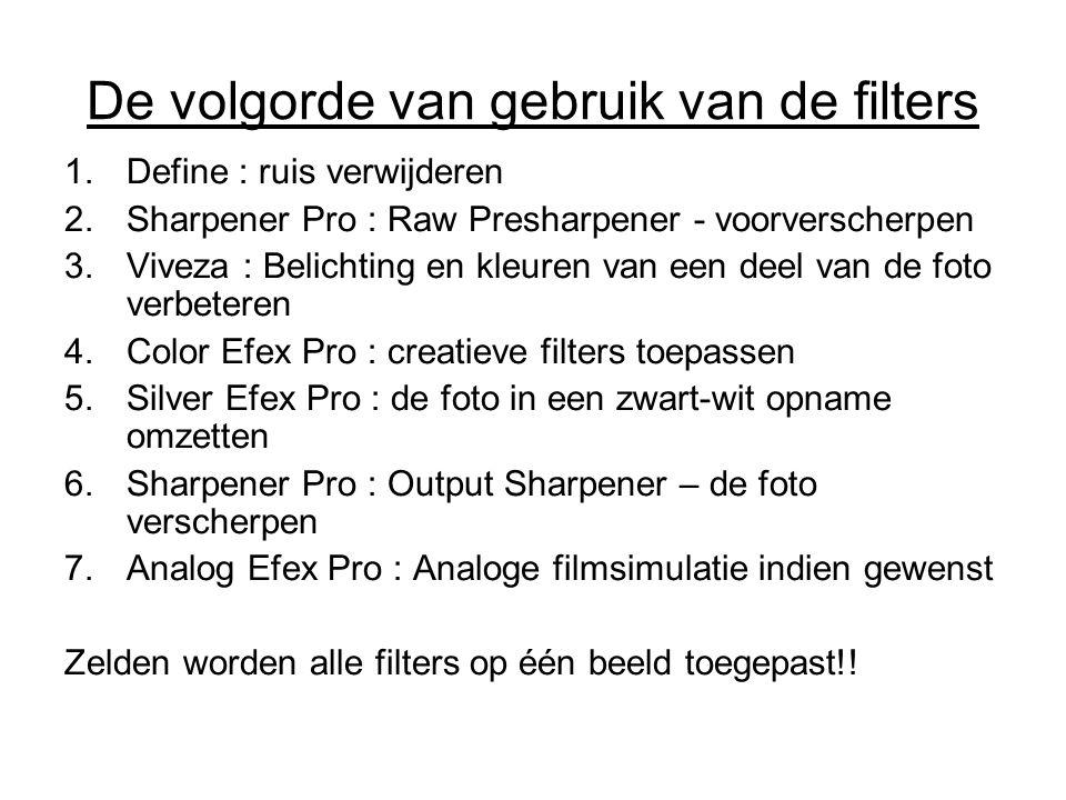 De volgorde van gebruik van de filters 1.Define : ruis verwijderen 2.Sharpener Pro : Raw Presharpener - voorverscherpen 3.Viveza : Belichting en kleur