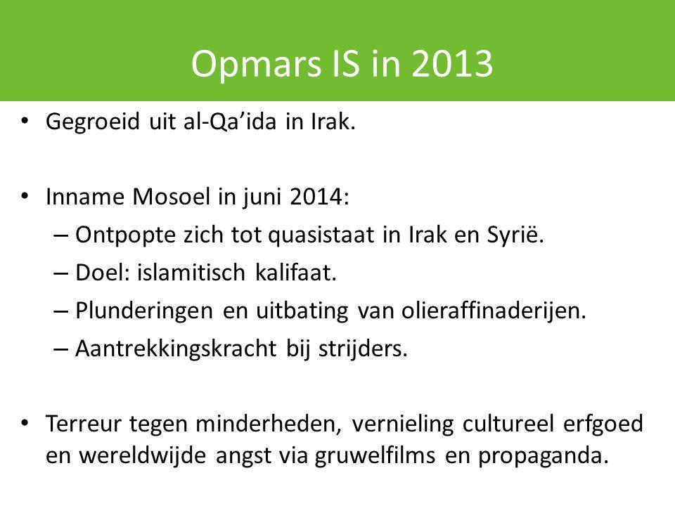 Opmars IS in 2013 Gegroeid uit al-Qa'ida in Irak. Inname Mosoel in juni 2014: – Ontpopte zich tot quasistaat in Irak en Syrië. – Doel: islamitisch kal