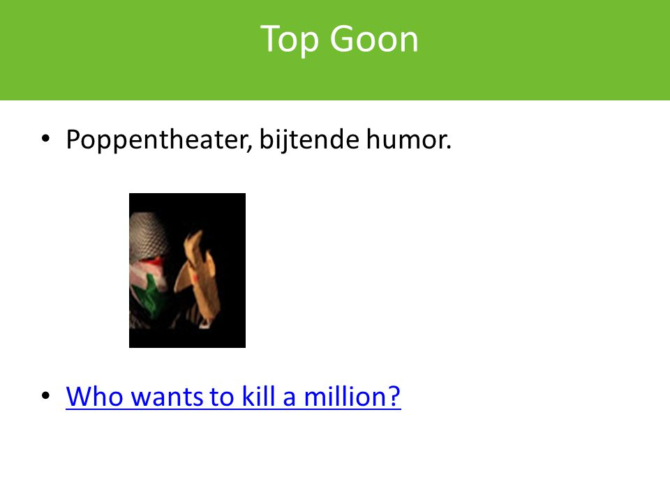 Top Goon Poppentheater, bijtende humor. Who wants to kill a million?