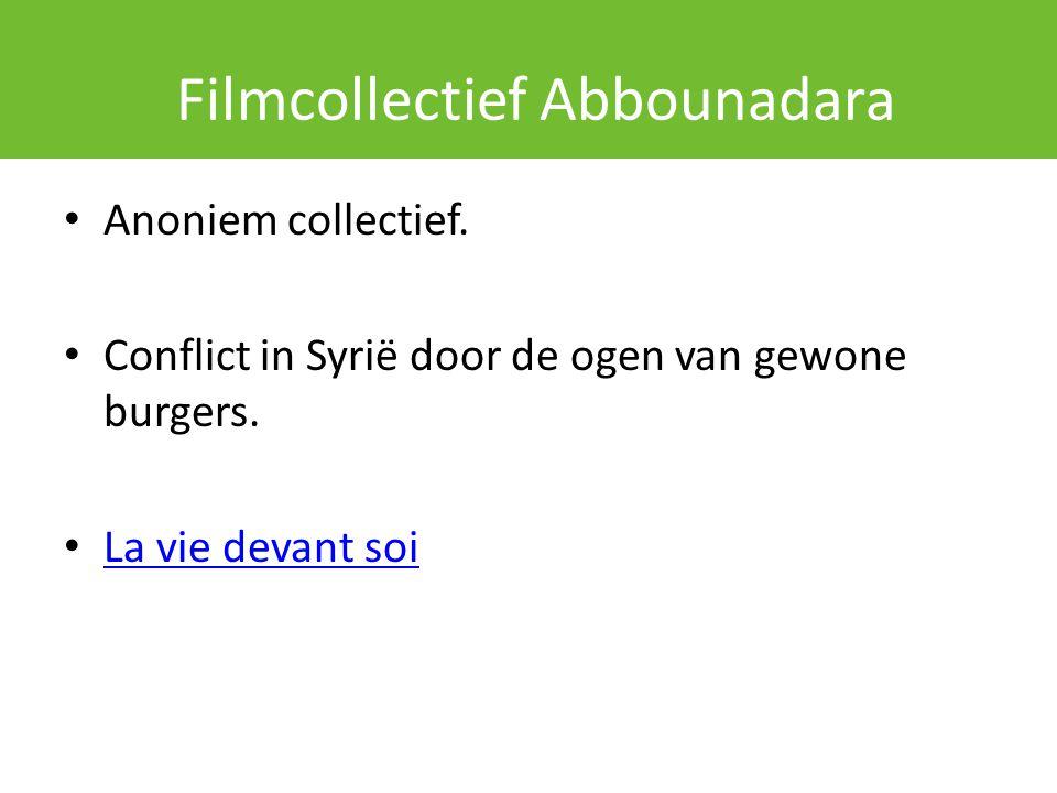Filmcollectief Abbounadara Anoniem collectief. Conflict in Syrië door de ogen van gewone burgers. La vie devant soi