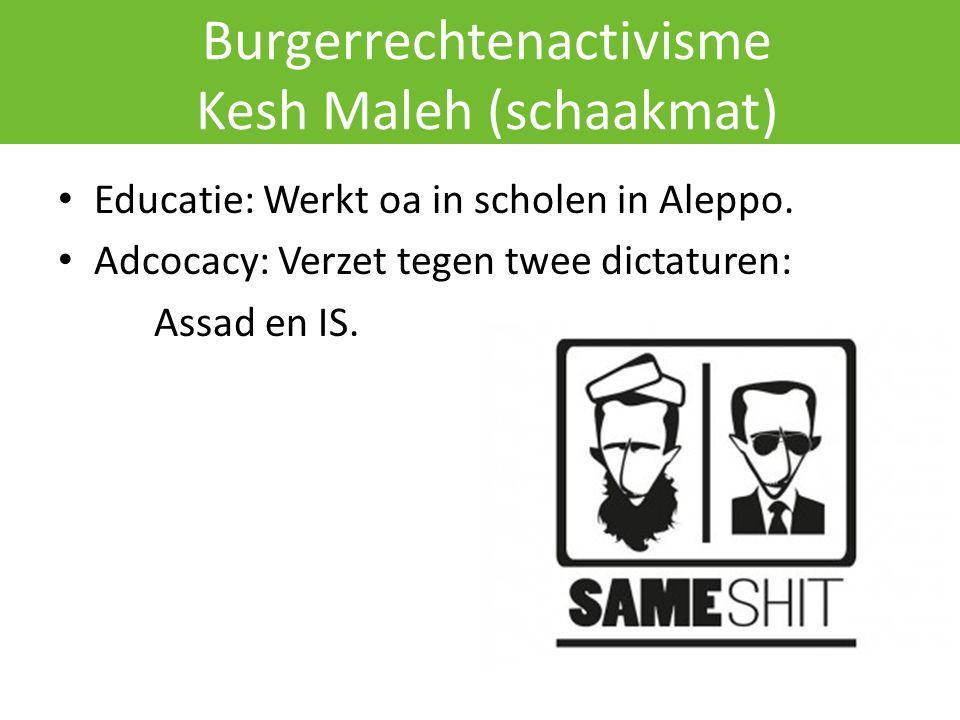 Burgerrechtenactivisme Kesh Maleh (schaakmat) Educatie: Werkt oa in scholen in Aleppo. Adcocacy: Verzet tegen twee dictaturen: Assad en IS.