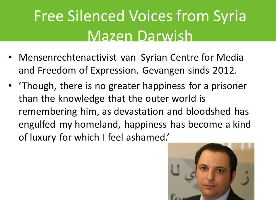Free Silenced Voices from Syria Mazen Darwish Mensenrechtenactivist van Syrian Centre for Media and Freedom of Expression.