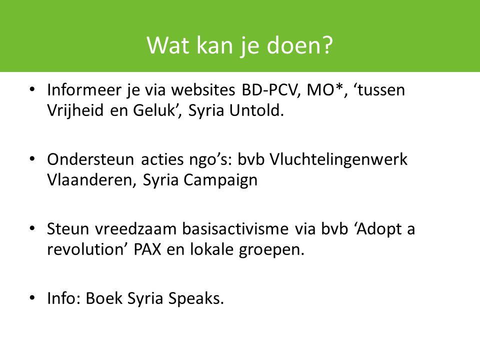 Wat kan je doen? Informeer je via websites BD-PCV, MO*, 'tussen Vrijheid en Geluk', Syria Untold. Ondersteun acties ngo's: bvb Vluchtelingenwerk Vlaan