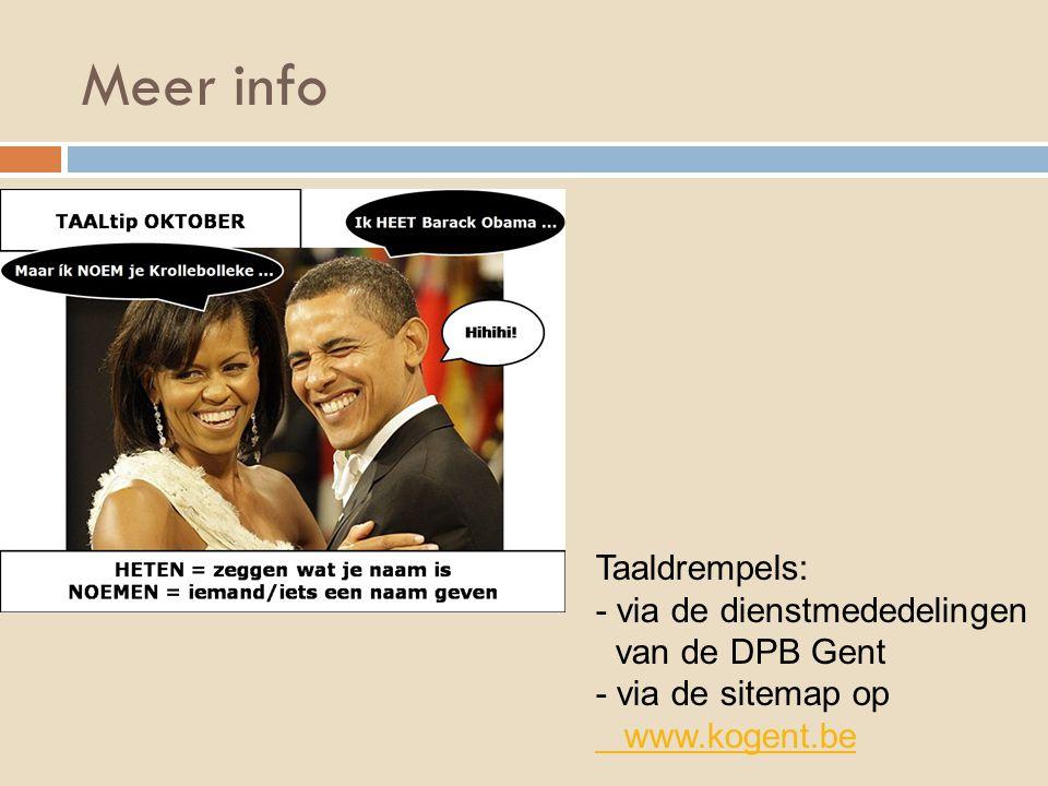 Meer info Taaldrempels: - via de dienstmededelingen van de DPB Gent - via de sitemap op www.kogent.be