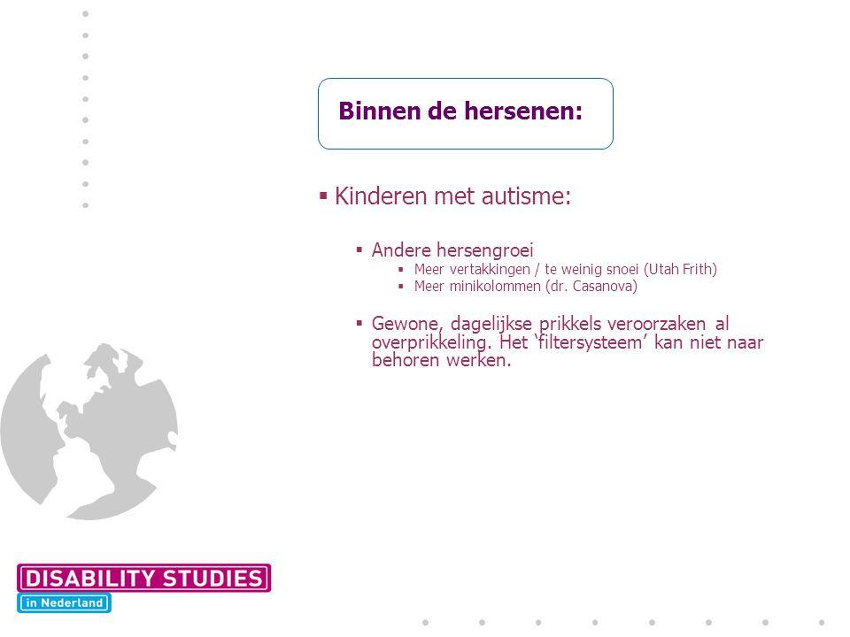 Binnen de hersenen:  Kinderen met autisme:  Andere hersengroei  Meer vertakkingen / te weinig snoei (Utah Frith)  Meer minikolommen (dr.