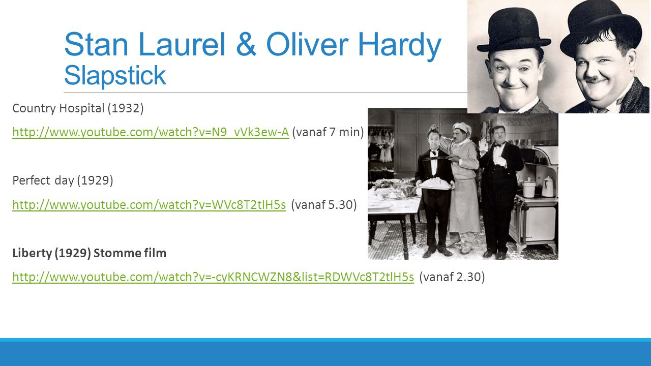 Stan Laurel & Oliver Hardy Slapstick Country Hospital (1932) http://www.youtube.com/watch?v=N9_vVk3ew-A (vanaf 7 min)http://www.youtube.com/watch?v=N9