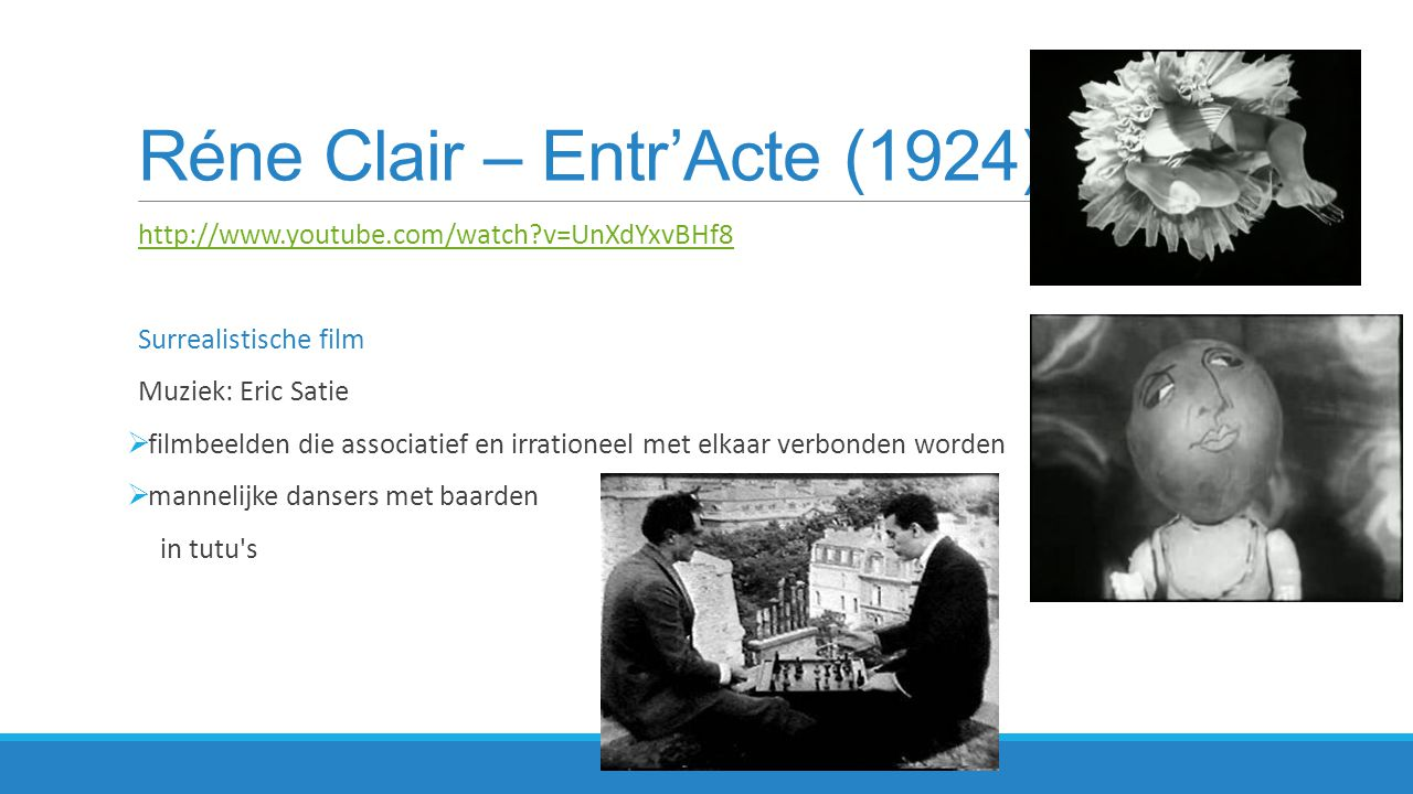 Réne Clair – Entr'Acte (1924) http://www.youtube.com/watch?v=UnXdYxvBHf8 Surrealistische film Muziek: Eric Satie  filmbeelden die associatief en irra