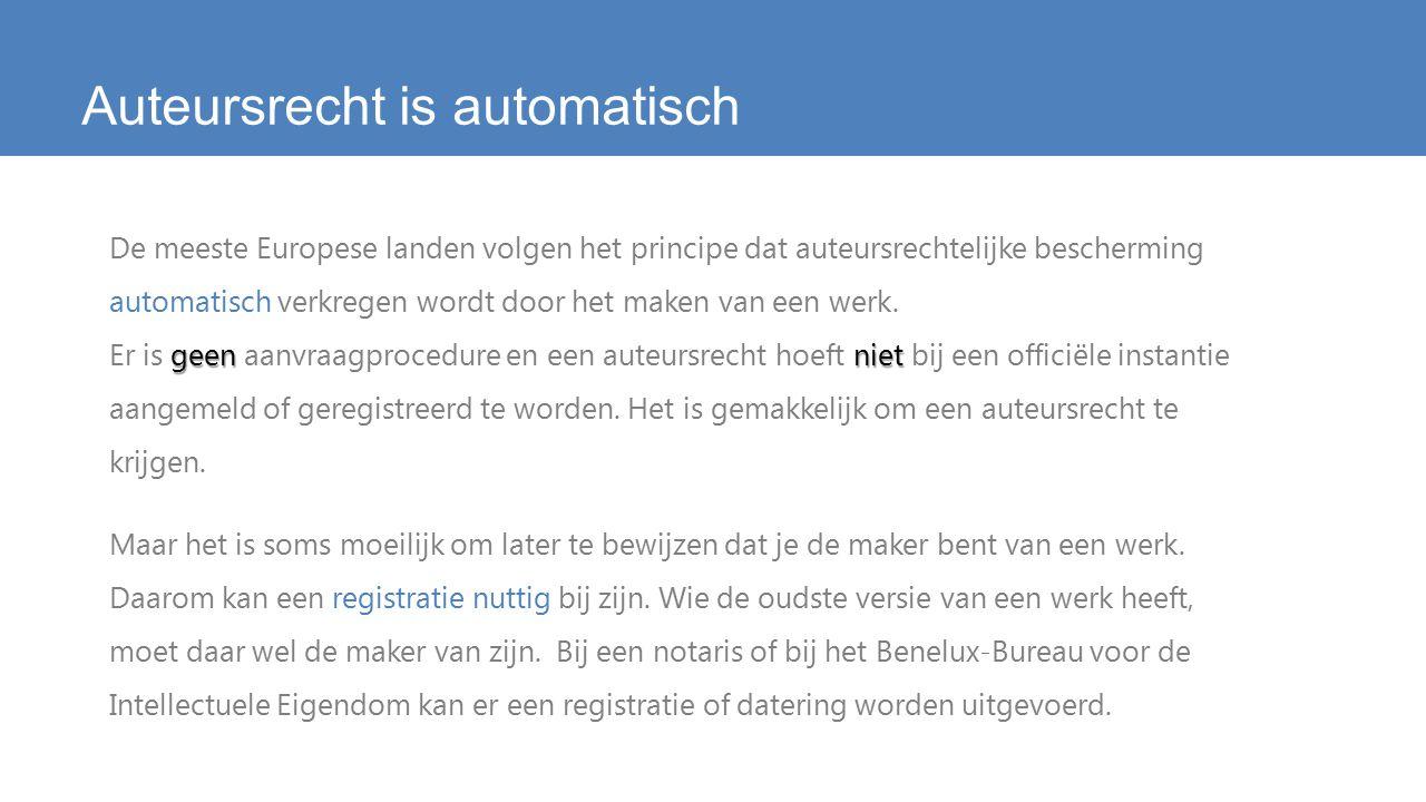 Auteursrecht is automatisch geenniet De meeste Europese landen volgen het principe dat auteursrechtelijke bescherming automatisch verkregen wordt door het maken van een werk.