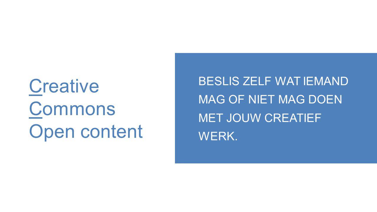 Creative Commons Open content BESLIS ZELF WAT IEMAND MAG OF NIET MAG DOEN MET JOUW CREATIEF WERK.