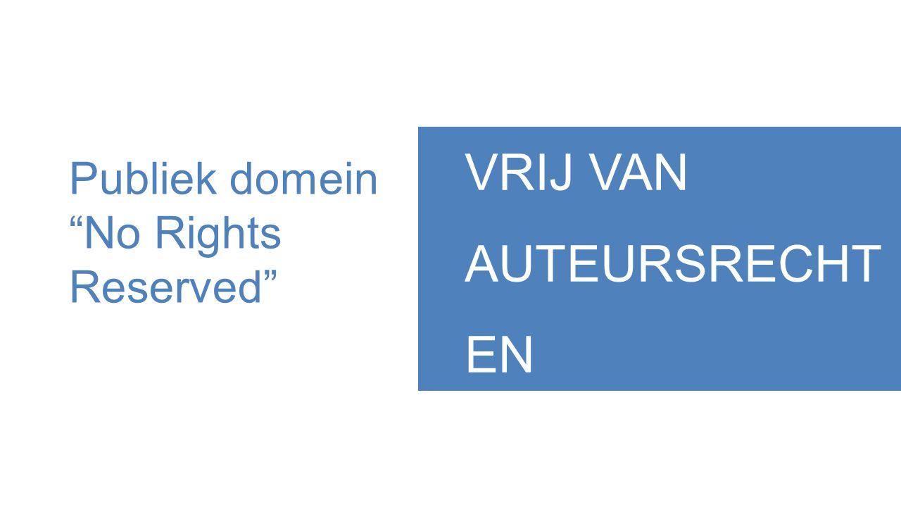 Publiek domein No Rights Reserved VRIJ VAN AUTEURSRECHT EN