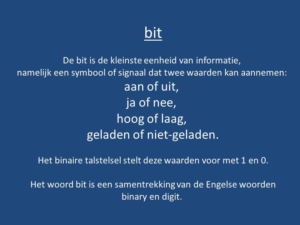 byte Een byte is een groep van 8 bits.