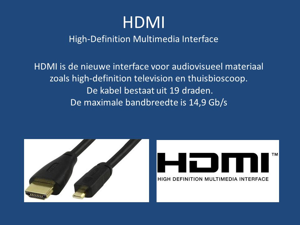 HDMI High-Definition Multimedia Interface HDMI is de nieuwe interface voor audiovisueel materiaal zoals high-definition television en thuisbioscoop. D