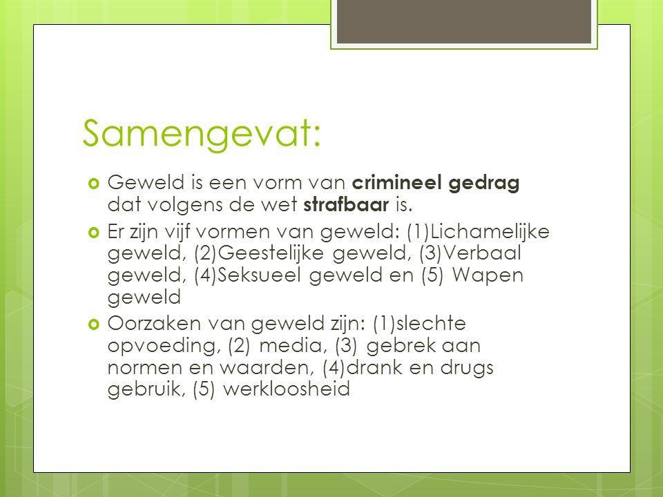 Samengevat:  Geweld is een vorm van crimineel gedrag dat volgens de wet strafbaar is.  Er zijn vijf vormen van geweld: (1)Lichamelijke geweld, (2)Ge