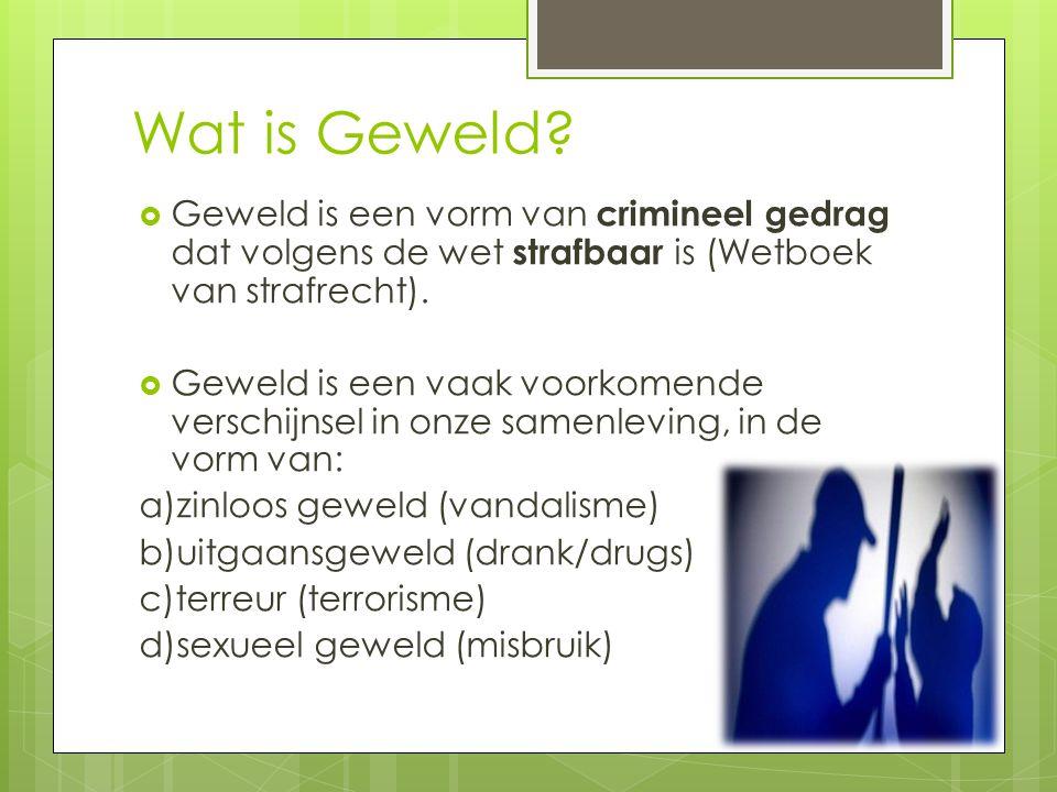  Geweld is een vorm van crimineel gedrag dat volgens de wet strafbaar is (Wetboek van strafrecht).  Geweld is een vaak voorkomende verschijnsel in o