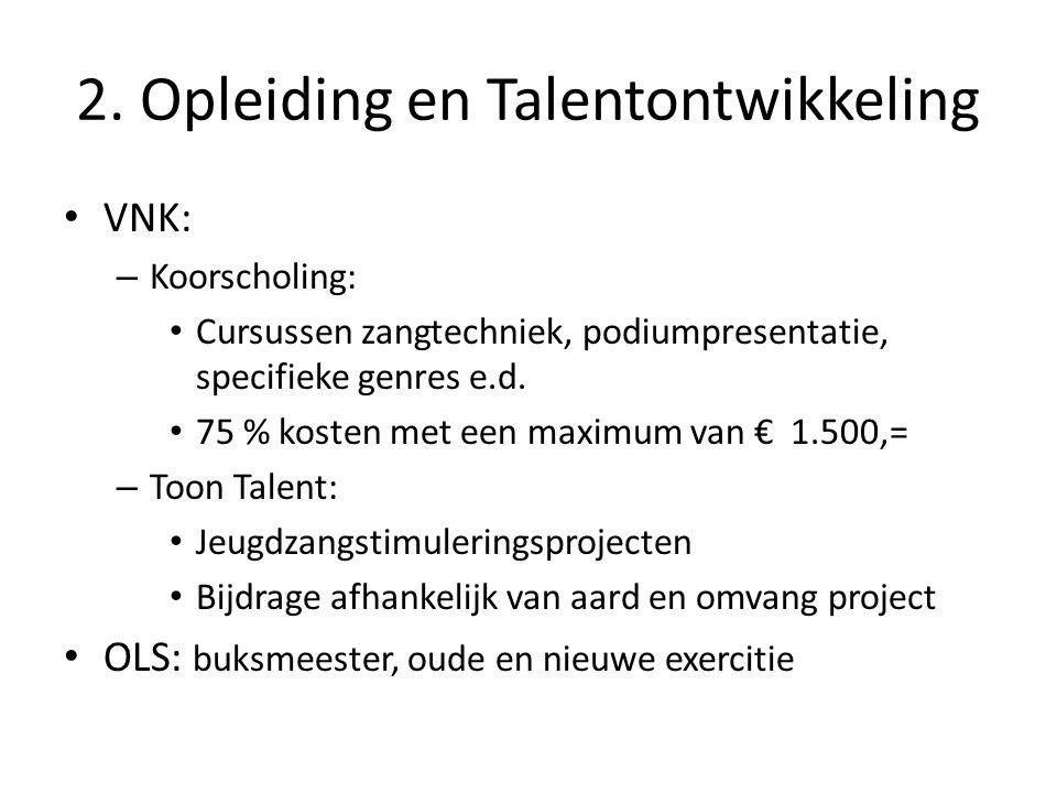 2. Opleiding en Talentontwikkeling VNK: – Koorscholing: Cursussen zangtechniek, podiumpresentatie, specifieke genres e.d. 75 % kosten met een maximum