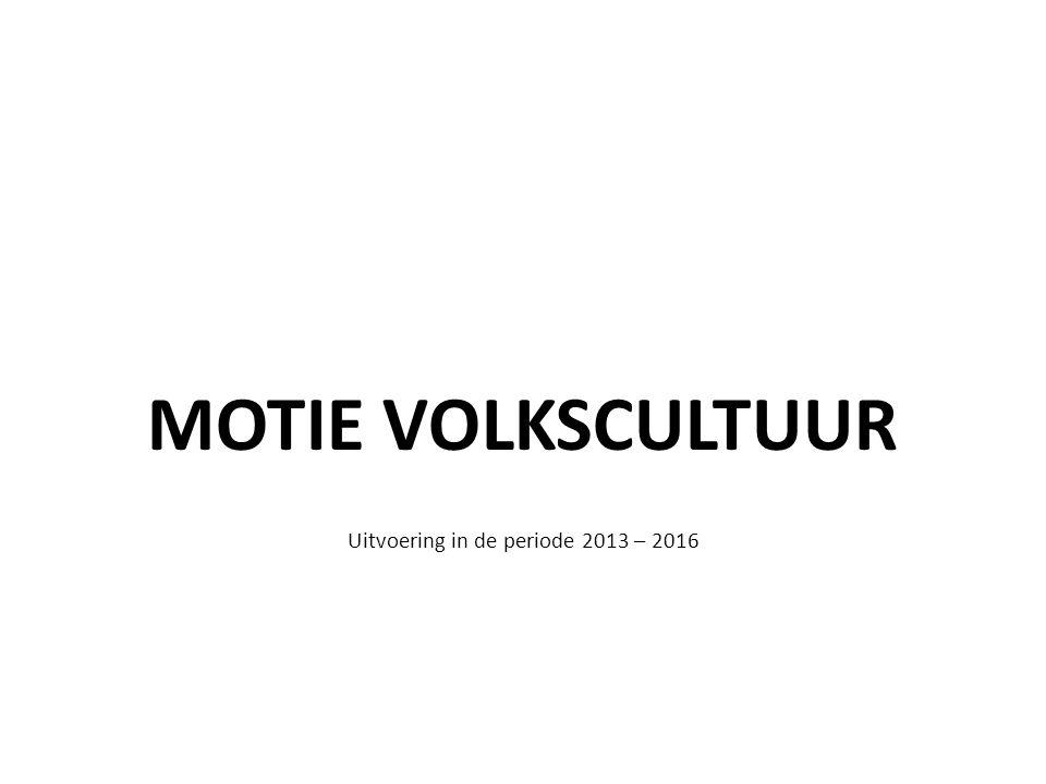 MOTIE VOLKSCULTUUR Uitvoering in de periode 2013 – 2016