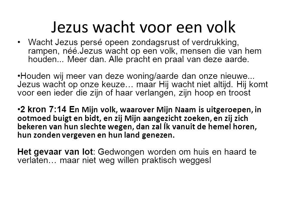 Jezus wacht voor een volk Wacht Jezus persé opeen zondagsrust of verdrukking, rampen, néé.Jezus wacht op een volk, mensen die van hem houden... Meer d