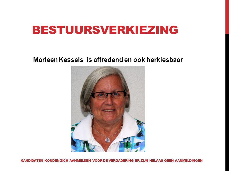 BESTUURSVERKIEZING Marleen Kessels is aftredend en ook herkiesbaar KANDIDATEN KONDEN ZICH AANMELDEN VOOR DE VERGADERING ER ZIJN HELAAS GEEN AANMELDING