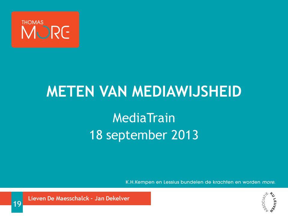 MediaTrain 18 september 2013 METEN VAN MEDIAWIJSHEID Lieven De Maesschalck – Jan Dekelver 19