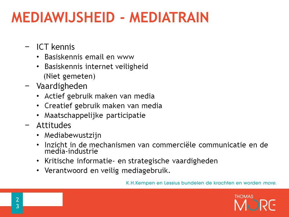 MEDIAWIJSHEID - MEDIATRAIN − ICT kennis Basiskennis email en www Basiskennis internet veiligheid (Niet gemeten) − Vaardigheden Actief gebruik maken van media Creatief gebruik maken van media Maatschappelijke participatie − Attitudes Mediabewustzijn Inzicht in de mechanismen van commerciële communicatie en de media-industrie Kritische informatie- en strategische vaardigheden Verantwoord en veilig mediagebruik.