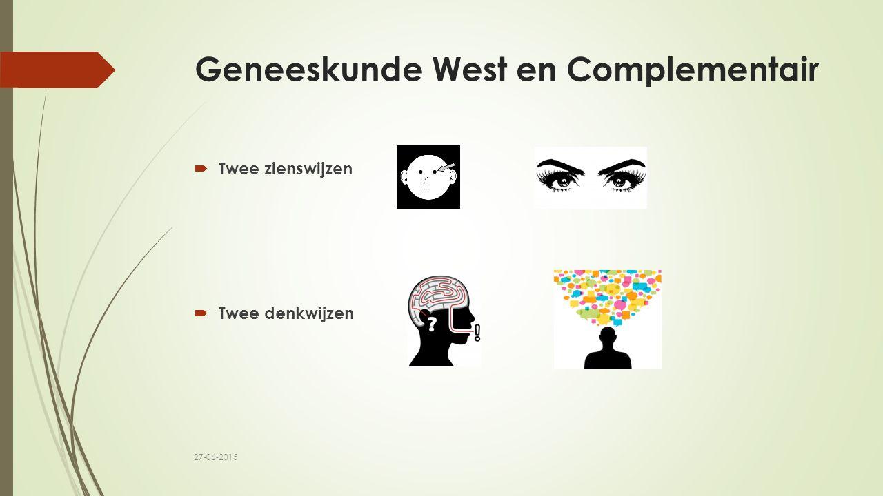 Geneeskunde West en Complementair  Twee zienswijzen  Twee denkwijzen 27-06-2015